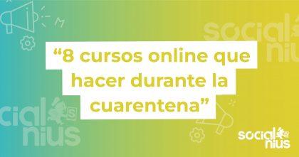 Cursos online que puedes hacer durante la cuarentena